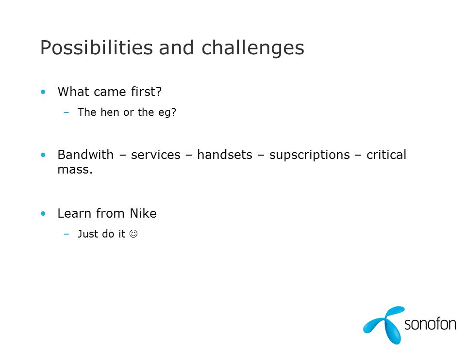 Possibilities and challenges What came first. –The hen or the eg.