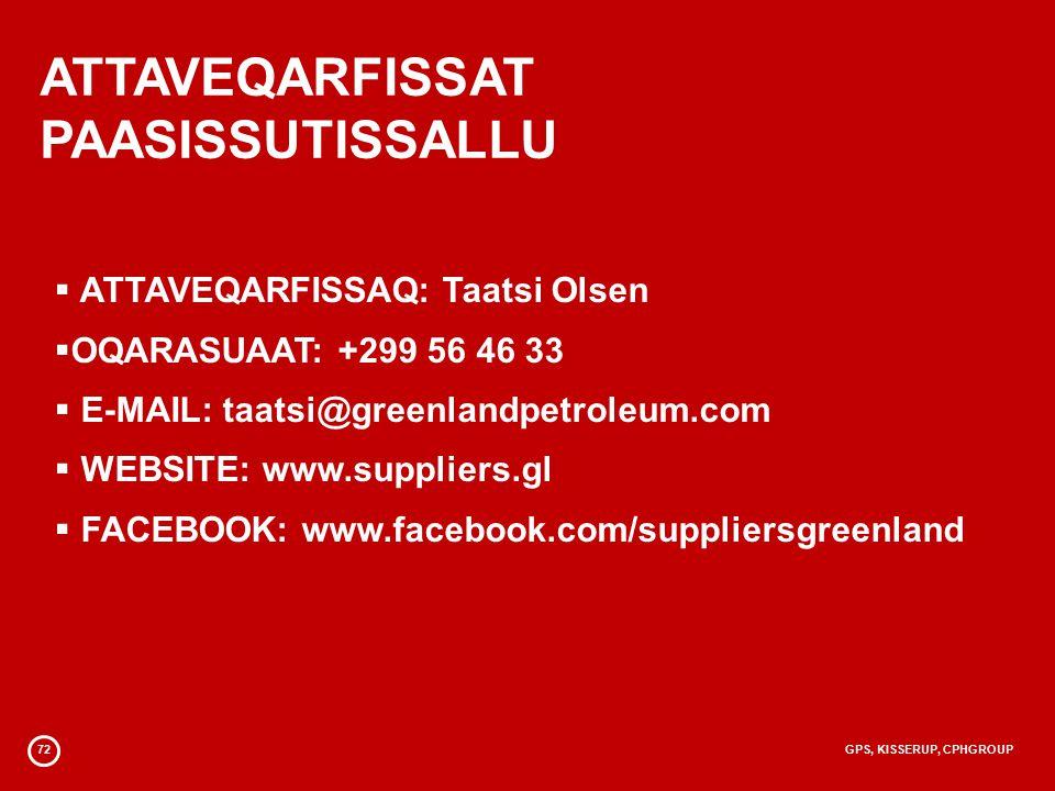 72GPS, KISSERUP, CPHGROUP ATTAVEQARFISSAT PAASISSUTISSALLU  ATTAVEQARFISSAQ: Taatsi Olsen  OQARASUAAT: +299 56 46 33  E-MAIL: taatsi@greenlandpetroleum.com  WEBSITE: www.suppliers.gl  FACEBOOK: www.facebook.com/suppliersgreenland