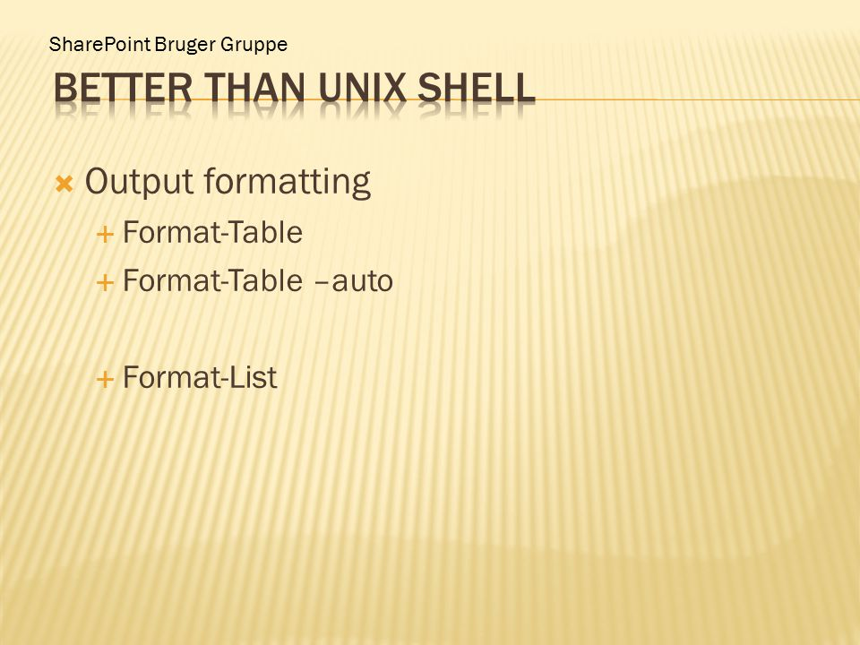 SharePoint Bruger Gruppe  Output formatting  Format-Table  Format-Table –auto  Format-List