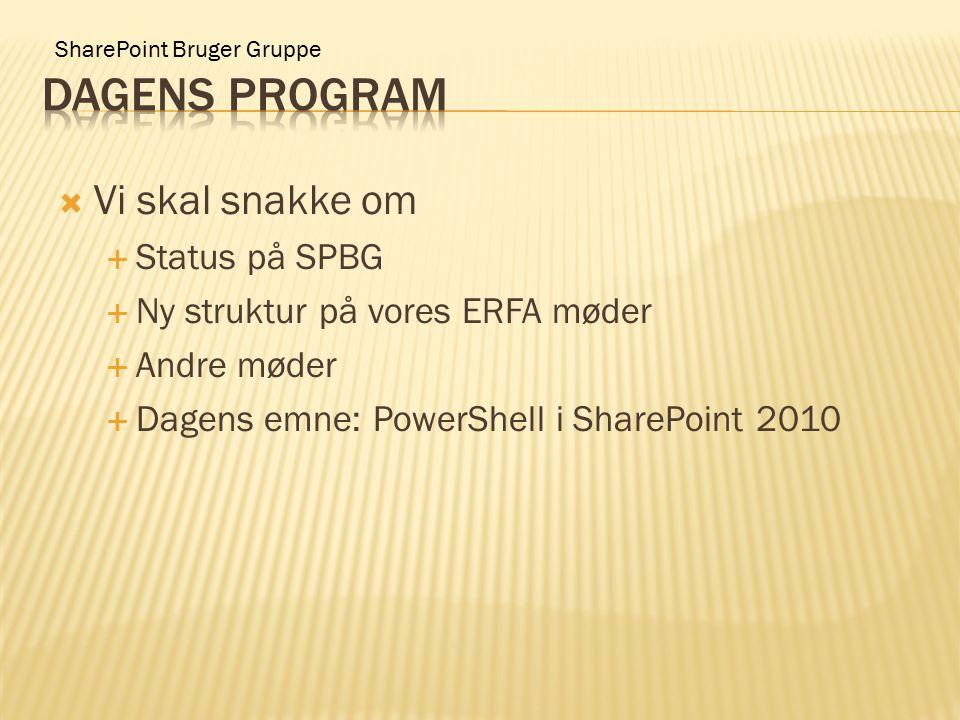SharePoint Bruger Gruppe  Vi skal snakke om  Status på SPBG  Ny struktur på vores ERFA møder  Andre møder  Dagens emne: PowerShell i SharePoint 2