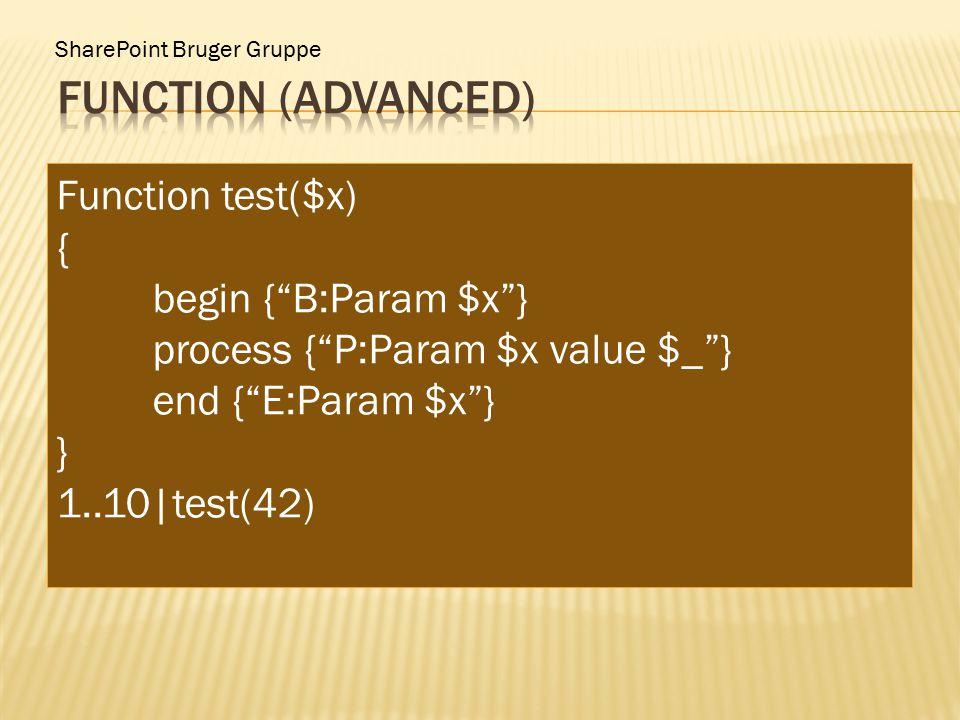 "SharePoint Bruger Gruppe Function test($x) { begin {""B:Param $x""} process {""P:Param $x value $_""} end {""E:Param $x""} } 1..10|test(42)"