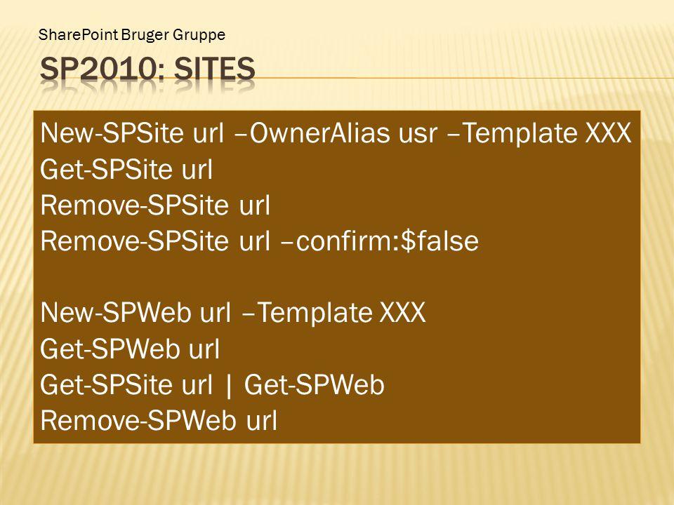SharePoint Bruger Gruppe New-SPSite url –OwnerAlias usr –Template XXX Get-SPSite url Remove-SPSite url Remove-SPSite url –confirm:$false New-SPWeb url