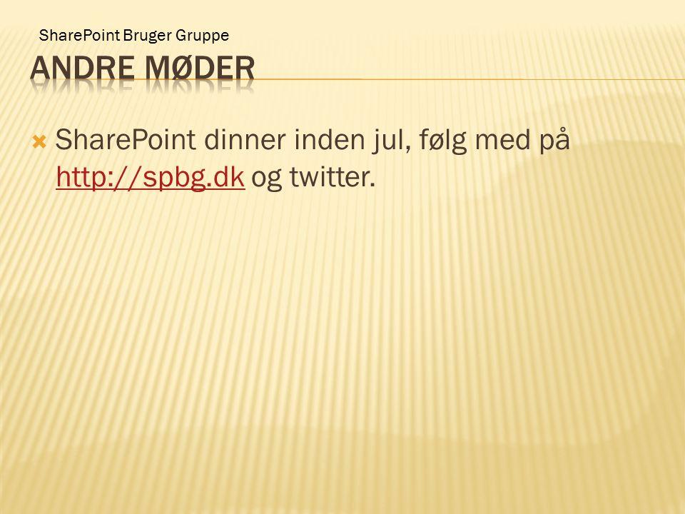 SharePoint Bruger Gruppe  SharePoint dinner inden jul, følg med på http://spbg.dk og twitter. http://spbg.dk