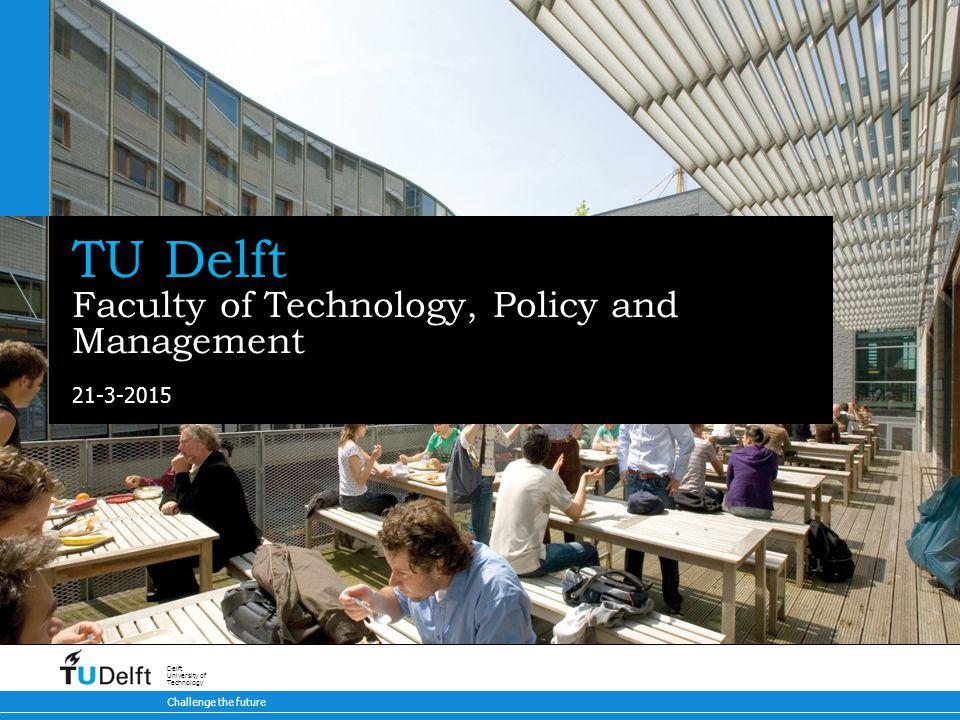 21-3-2015 Challenge the future Delft University of Technology TU Delft Faculty of Technology, Policy and Management
