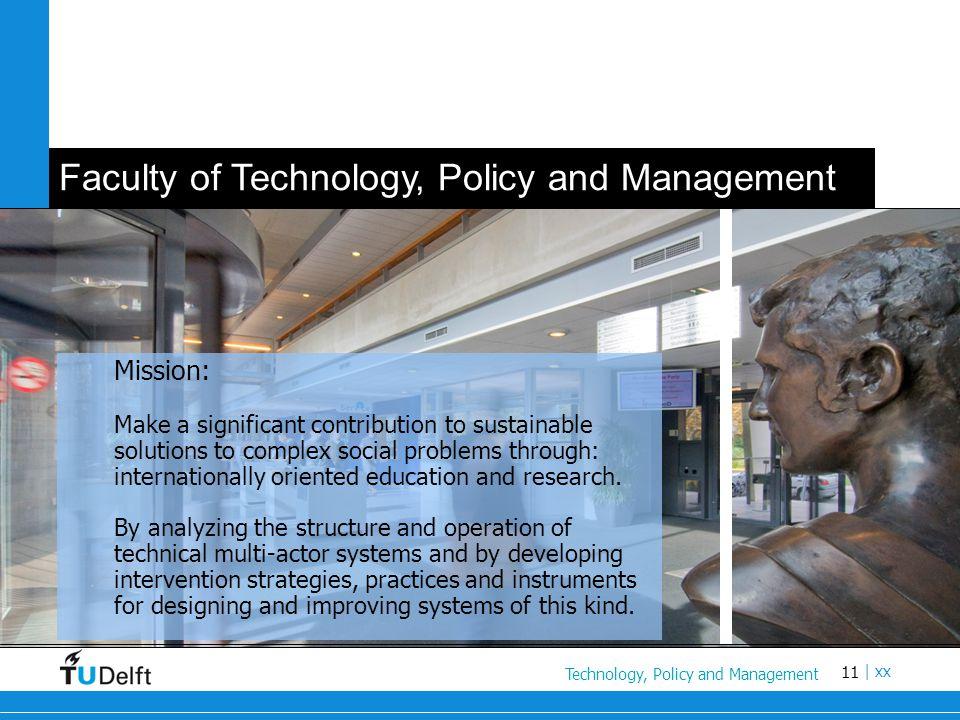 11 Titel van de presentatie | xx Faculty of Technology, Policy and Management Technology, Policy and Management Mission: Make a significant contributi