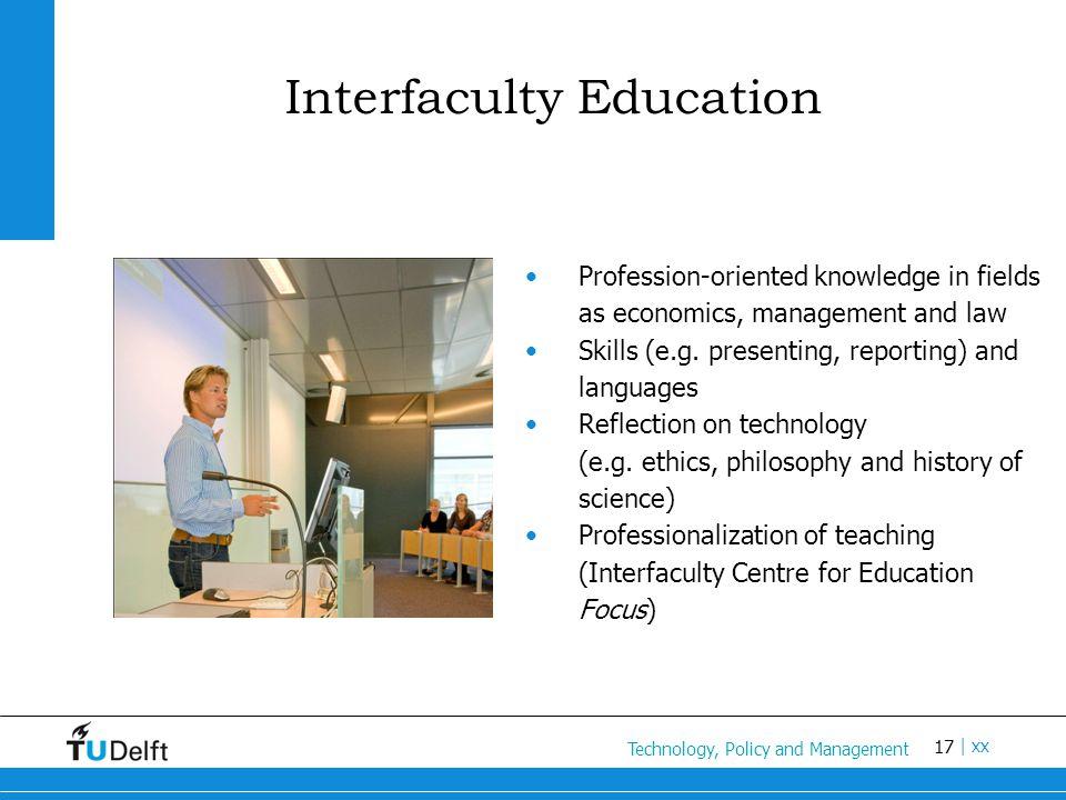 17 Titel van de presentatie | xx Interfaculty Education Profession-oriented knowledge in fields as economics, management and law Skills (e.g. presenti
