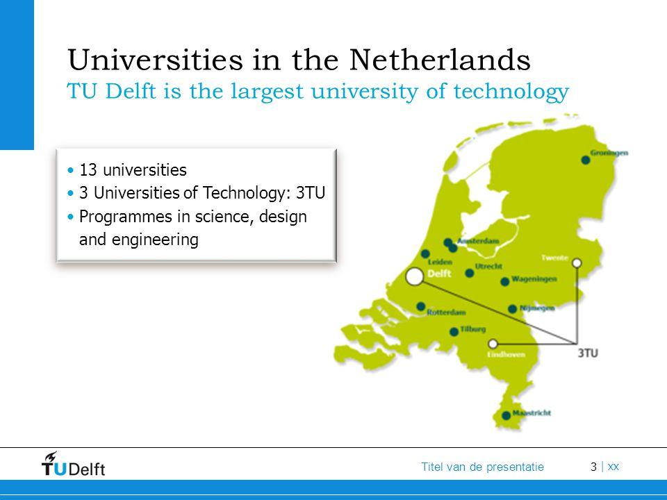 3 Titel van de presentatie | xx Universities in the Netherlands TU Delft is the largest university of technology 13 universities 3 Universities of Tec
