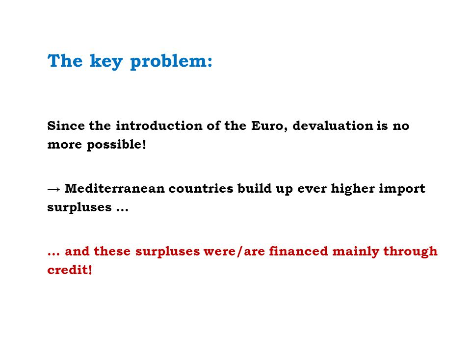 The key problem: Since the introduction of the Euro, devaluation is no more possible.