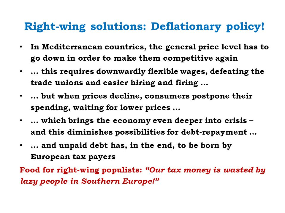 Right-wing solutions: Deflationary policy.