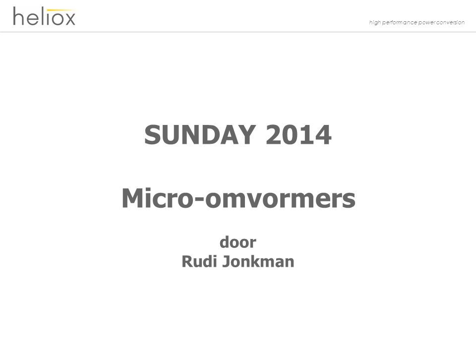 high performance power conversion SUNDAY 2014 Micro-omvormers door Rudi Jonkman