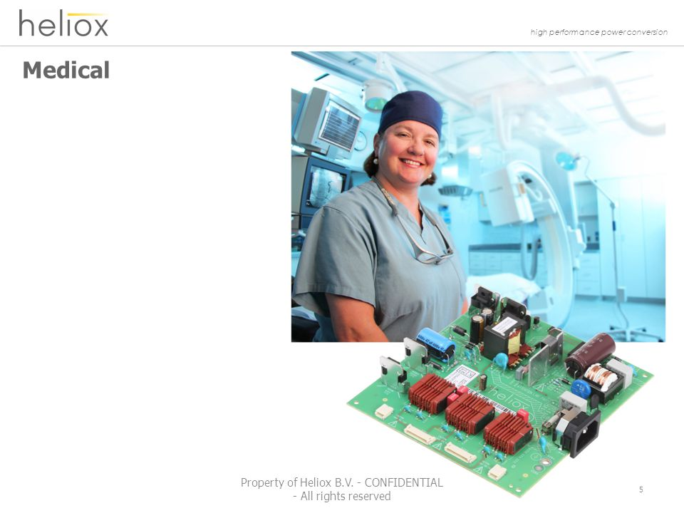 high performance power conversion Medical 5 Property of Heliox B.V.