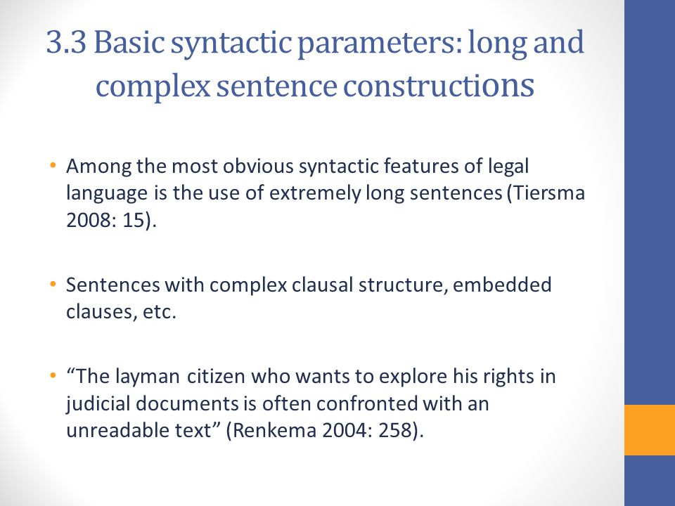 3.3 Basic syntactic parameters: long and complex sentence constructi ons Among the most obvious syntactic features of legal language is the use of extremely long sentences (Tiersma 2008: 15).