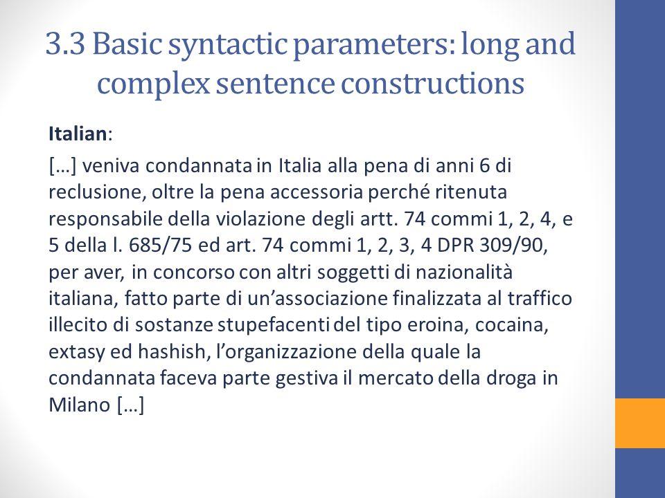 3.3 Basic syntactic parameters: long and complex sentence constructions Italian: […] veniva condannata in Italia alla pena di anni 6 di reclusione, oltre la pena accessoria perché ritenuta responsabile della violazione degli artt.