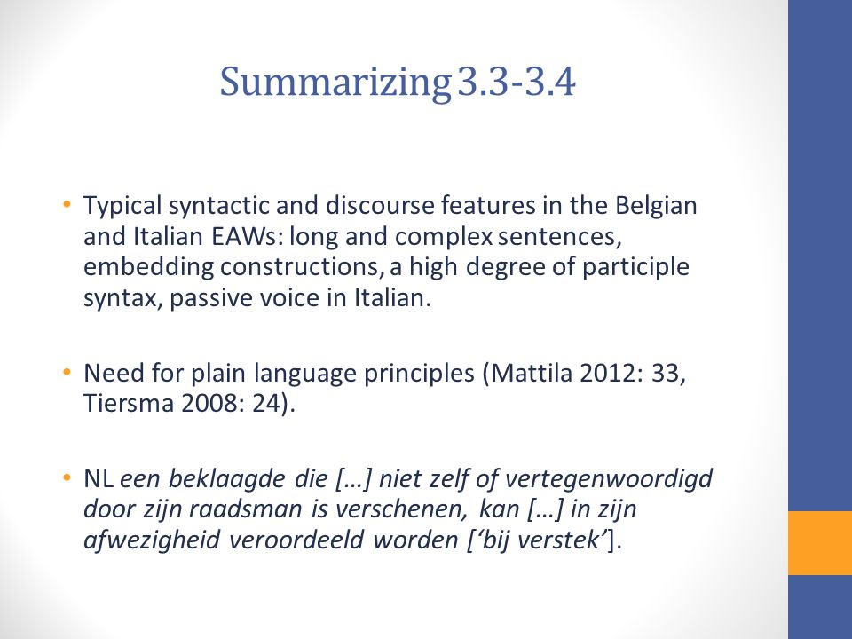 Summarizing 3.3-3.4 Typical syntactic and discourse features in the Belgian and Italian EAWs: long and complex sentences, embedding constructions, a high degree of participle syntax, passive voice in Italian.