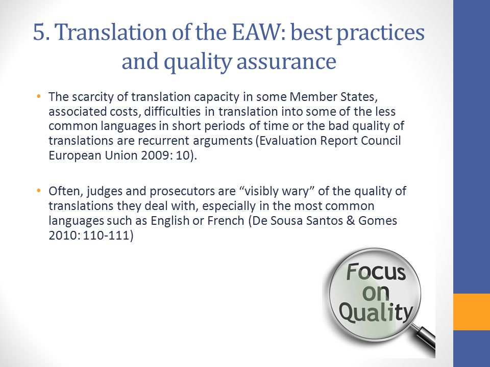 5. Translation of the EAW: best practices and quality assurance The scarcity of translation capacity in some Member States, associated costs, difficul