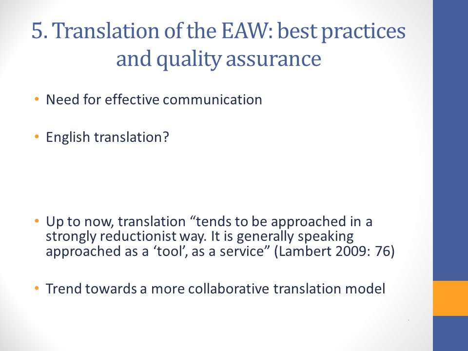 "5. Translation of the EAW: best practices and quality assurance Need for effective communication English translation? Up to now, translation ""tends to"