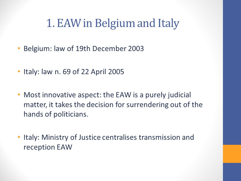 1. EAW in Belgium and Italy Belgium: law of 19th December 2003 Italy: law n.