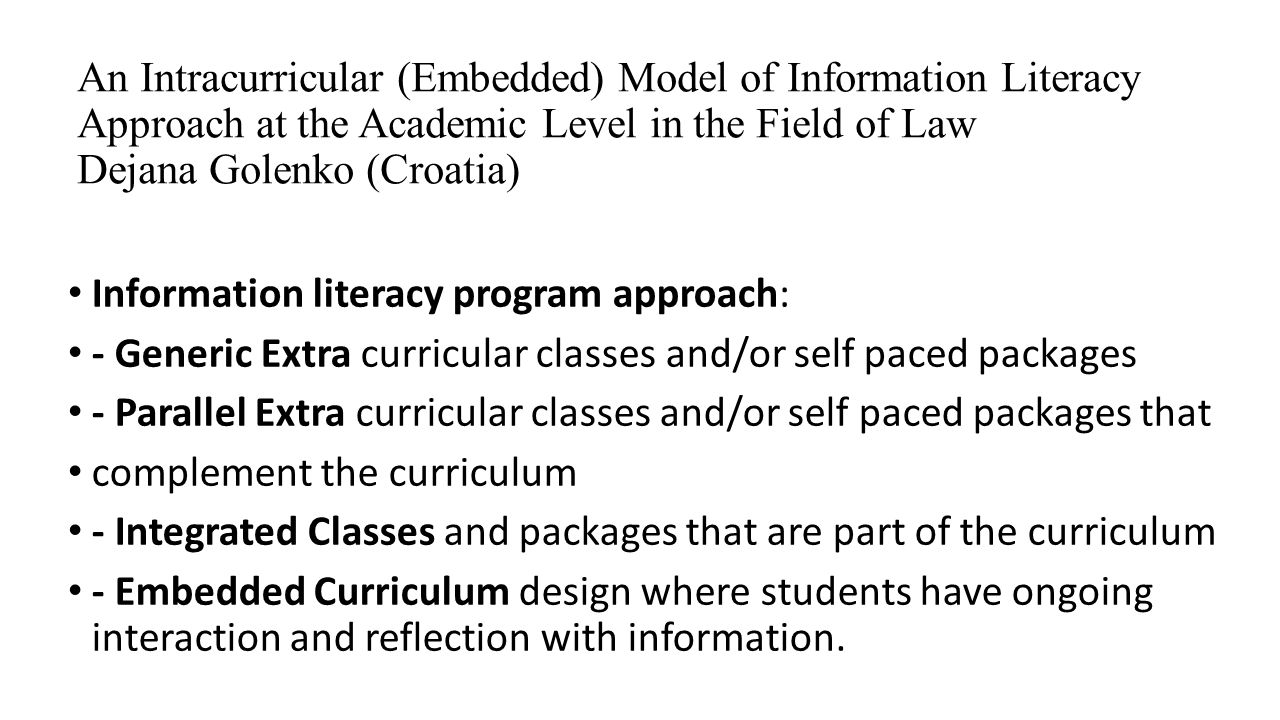 Information literacy program approach: - Generic Extra curricular classes and/or self paced packages - Parallel Extra curricular classes and/or self p
