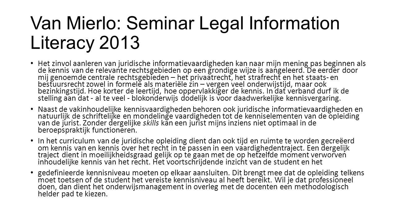 Van Mierlo: Seminar Legal Information Literacy 2013 Het zinvol aanleren van juridische informatievaardigheden kan naar mijn mening pas beginnen als de