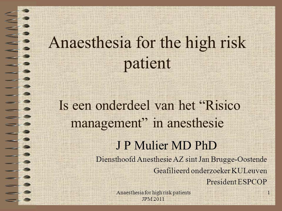 Anaesthesia for high risk patients JPM 2011 1 Anaesthesia for the high risk patient Is een onderdeel van het Risico management in anesthesie J P Mulier MD PhD Diensthoofd Anesthesie AZ sint Jan Brugge-Oostende Geafilieerd onderzoeker KULeuven President ESPCOP