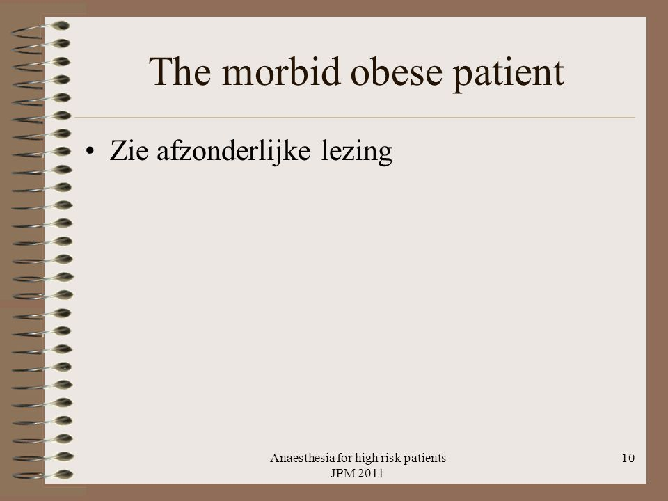 The morbid obese patient Zie afzonderlijke lezing Anaesthesia for high risk patients JPM 2011 10