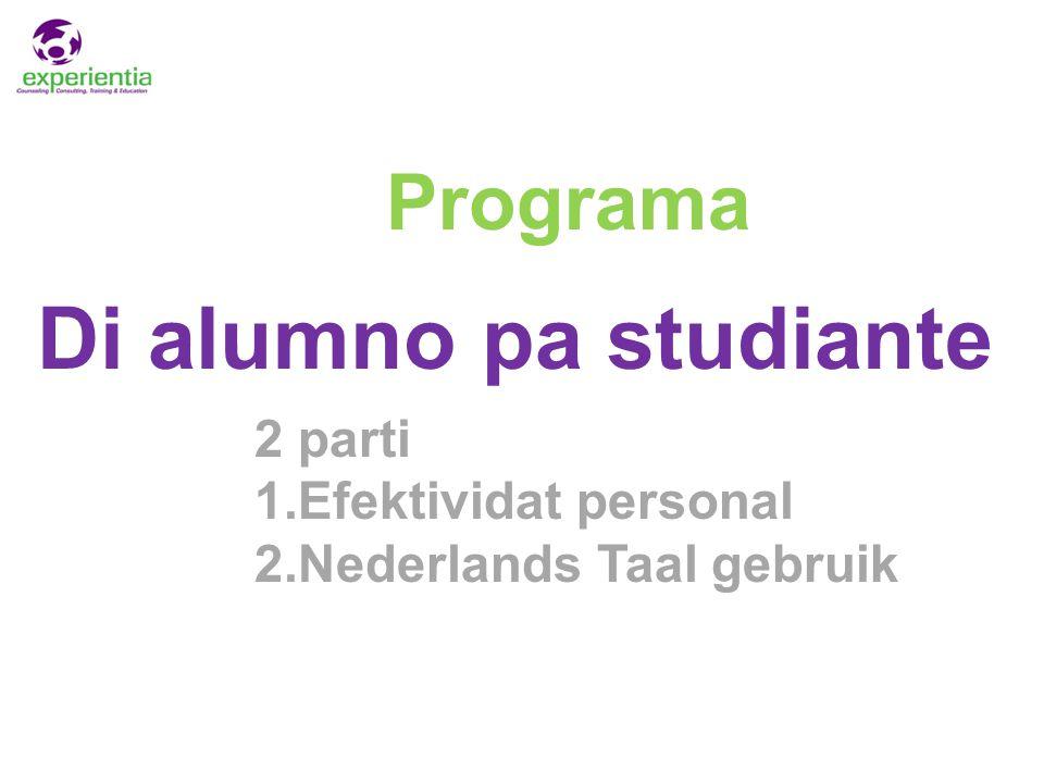 Di alumno pa studiante Programa 2 parti 1.Efektividat personal 2.Nederlands Taal gebruik