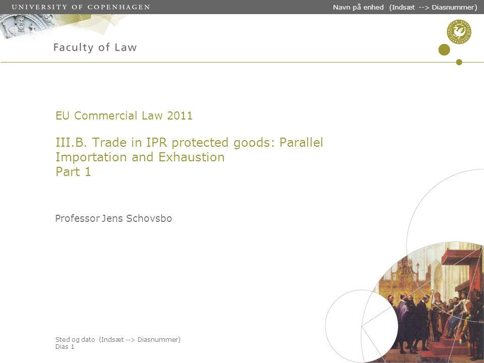 Sted og dato (Indsæt --> Diasnummer) Dias 1 Navn på enhed (Indsæt --> Diasnummer) EU Commercial Law 2011 III.B.
