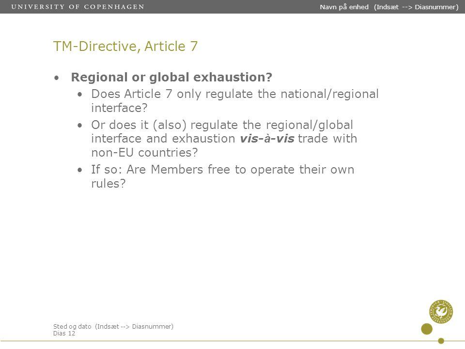 Sted og dato (Indsæt --> Diasnummer) Dias 12 Navn på enhed (Indsæt --> Diasnummer) TM-Directive, Article 7 Regional or global exhaustion.