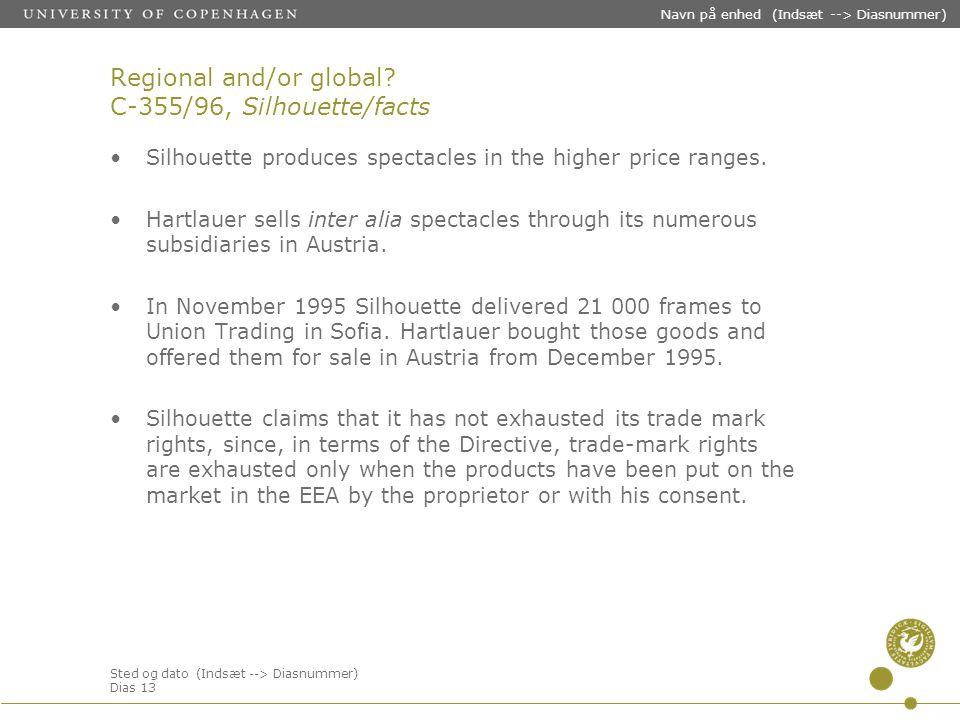 Sted og dato (Indsæt --> Diasnummer) Dias 13 Navn på enhed (Indsæt --> Diasnummer) Regional and/or global.