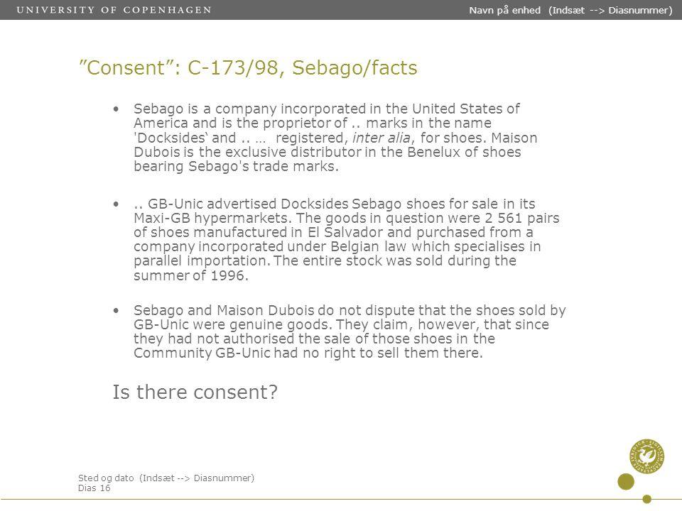 Sted og dato (Indsæt --> Diasnummer) Dias 16 Navn på enhed (Indsæt --> Diasnummer) Consent : C-173/98, Sebago/facts Sebago is a company incorporated in the United States of America and is the proprietor of..