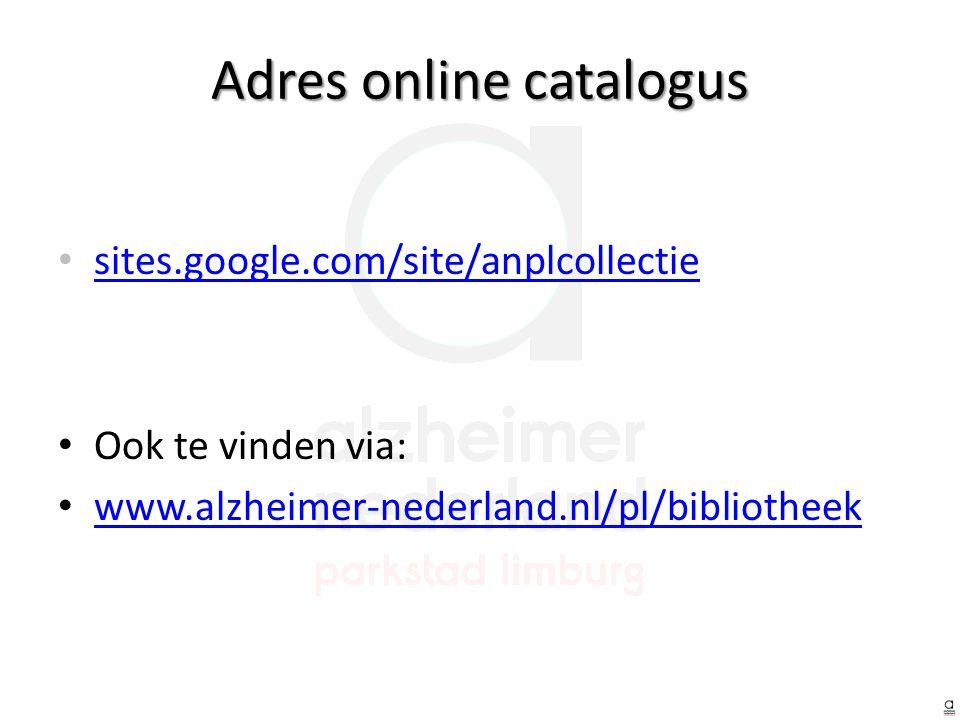 sites.google.com/site/anplcollectie Ook te vinden via: www.alzheimer-nederland.nl/pl/bibliotheek Adres online catalogus