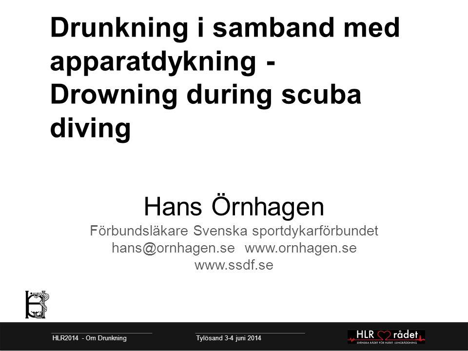 Drunkning i samband med apparatdykning - Drowning during scuba diving Hans Örnhagen Förbundsläkare Svenska sportdykarförbundet hans@ornhagen.se www.ornhagen.se www.ssdf.se HLR2014 - Om Drunkning Tylösand 3-4 juni 2014