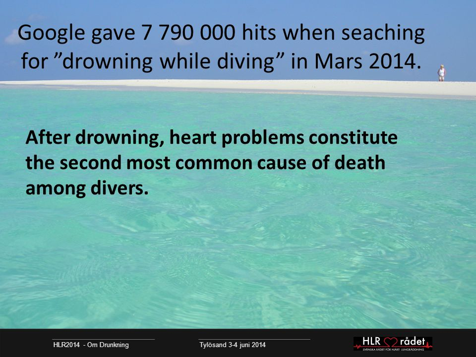Google gave 7 790 000 hits when seaching for drowning while diving in Mars 2014.