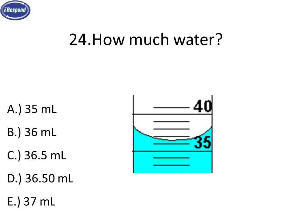 24.How much water? A.) 35 mL B.) 36 mL C.) 36.5 mL D.) 36.50 mL E.) 37 mL