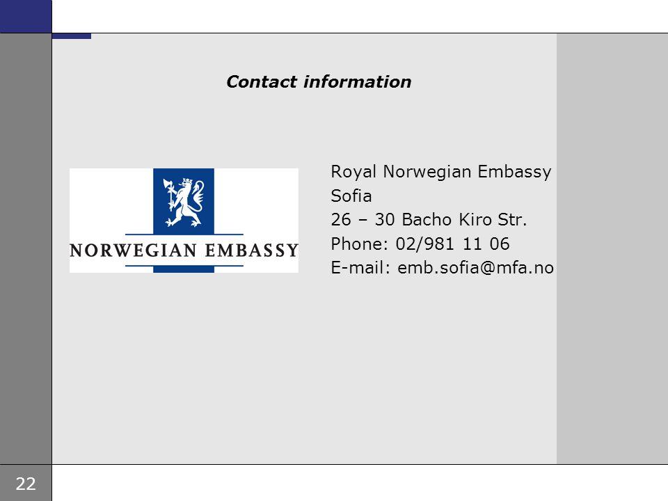 22 Ambassade, sted, tid og avsender Tema 16 pkt Contact information Royal Norwegian Embassy Sofia 26 – 30 Bacho Kiro Str. Phone: 02/981 11 06 E-mail: