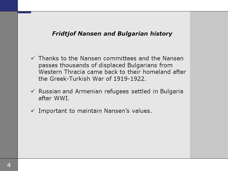 4 Ambassade, sted, tid og avsender Tema 16 pkt Fridtjof Nansen and Bulgarian history Thanks to the Nansen committees and the Nansen passes thousands o