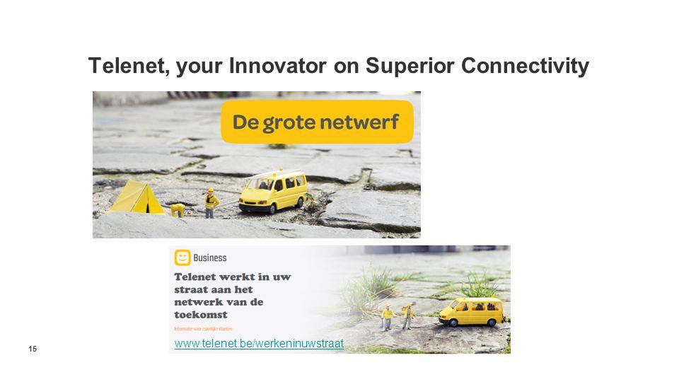 15 www.telenet.be/werkeninuwstraat Telenet, your Innovator on Superior Connectivity