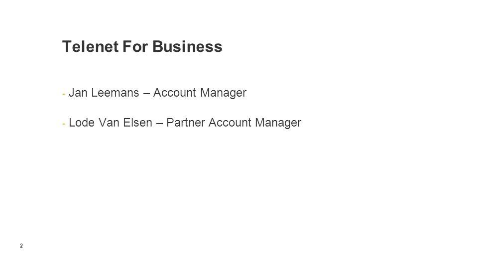 - Jan Leemans – Account Manager - Lode Van Elsen – Partner Account Manager Telenet For Business 2