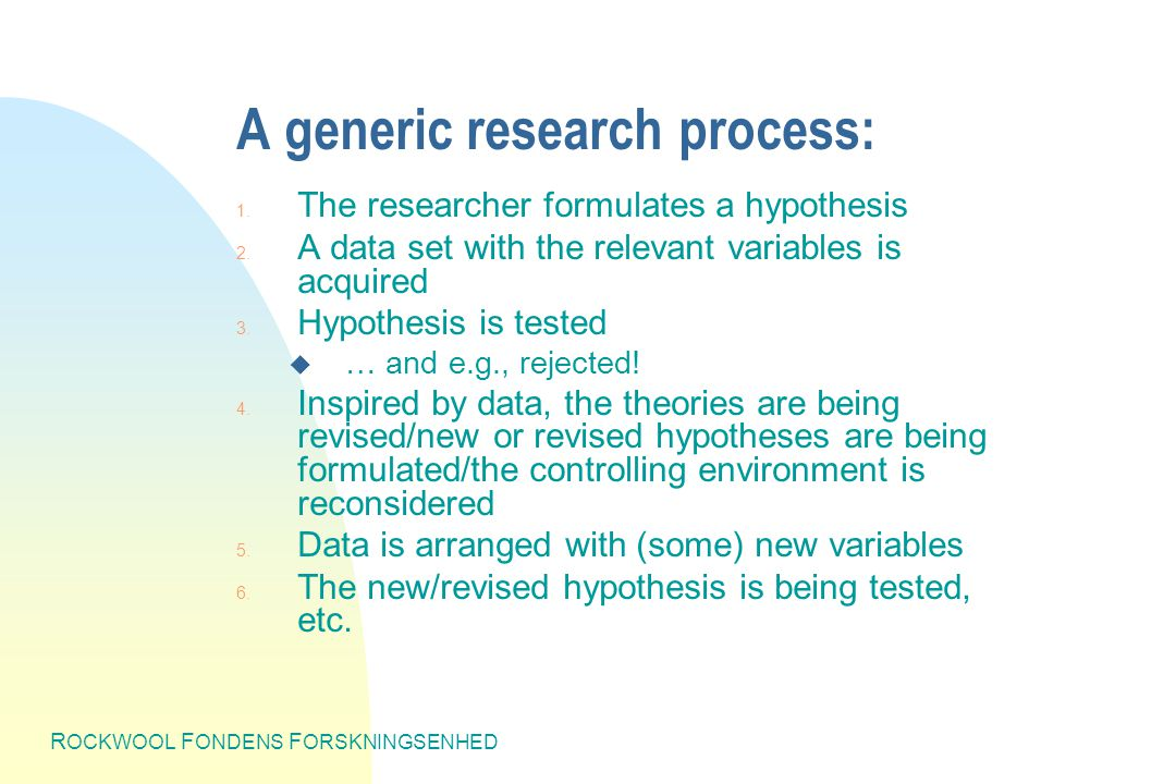 R OCKWOOL F ONDENS F ORSKNINGSENHED A generic research process: 1.