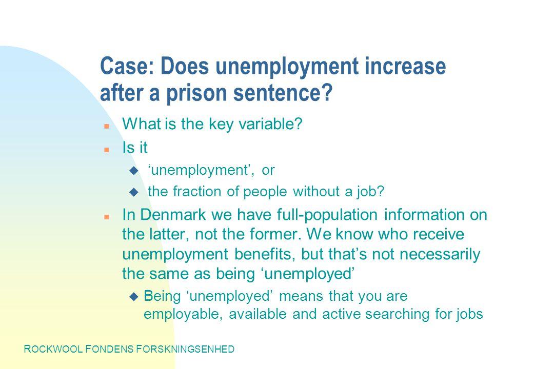 R OCKWOOL F ONDENS F ORSKNINGSENHED Case: Does unemployment increase after a prison sentence.