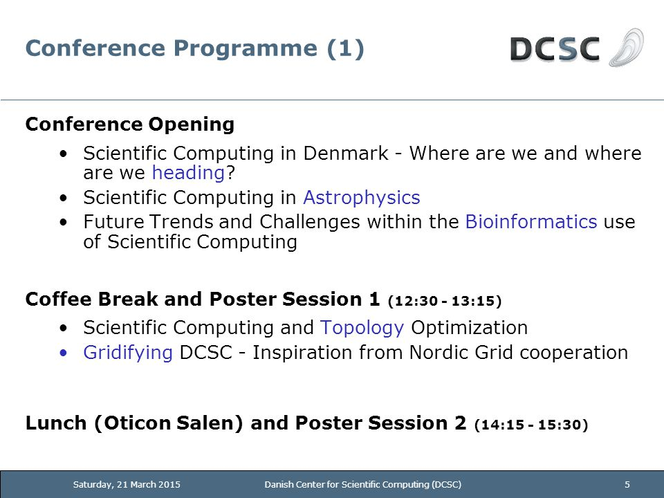 Conference Programme (1) Conference Opening Scientific Computing in Denmark - Where are we and where are we heading.