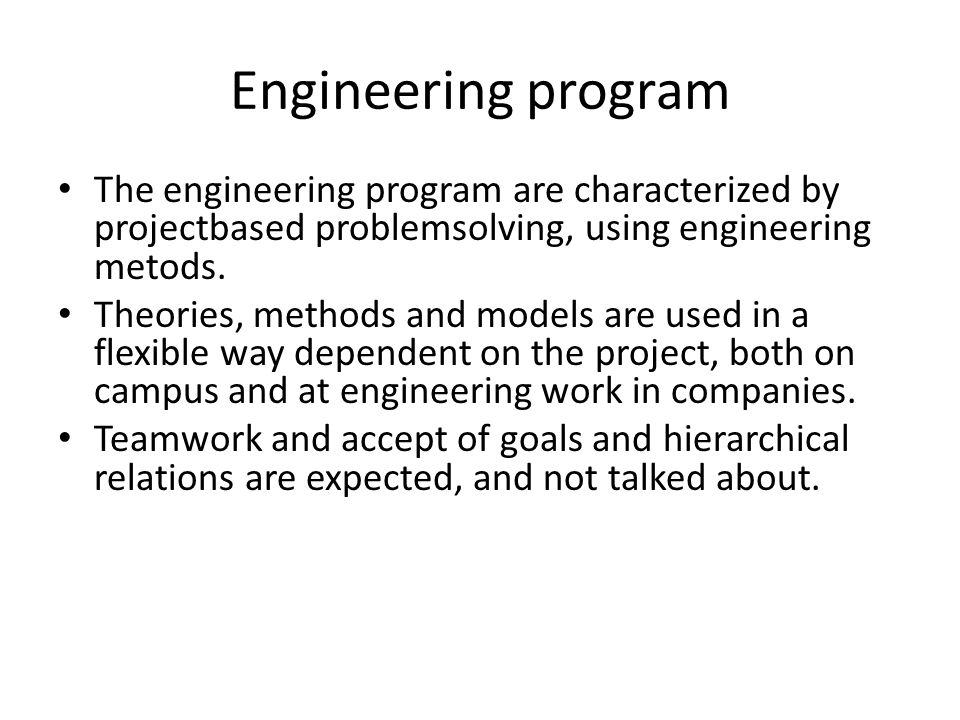 Engineering program The engineering program are characterized by projectbased problemsolving, using engineering metods.