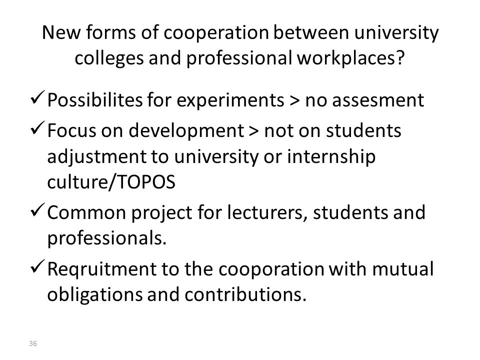 New forms of cooperation between university colleges and professional workplaces.