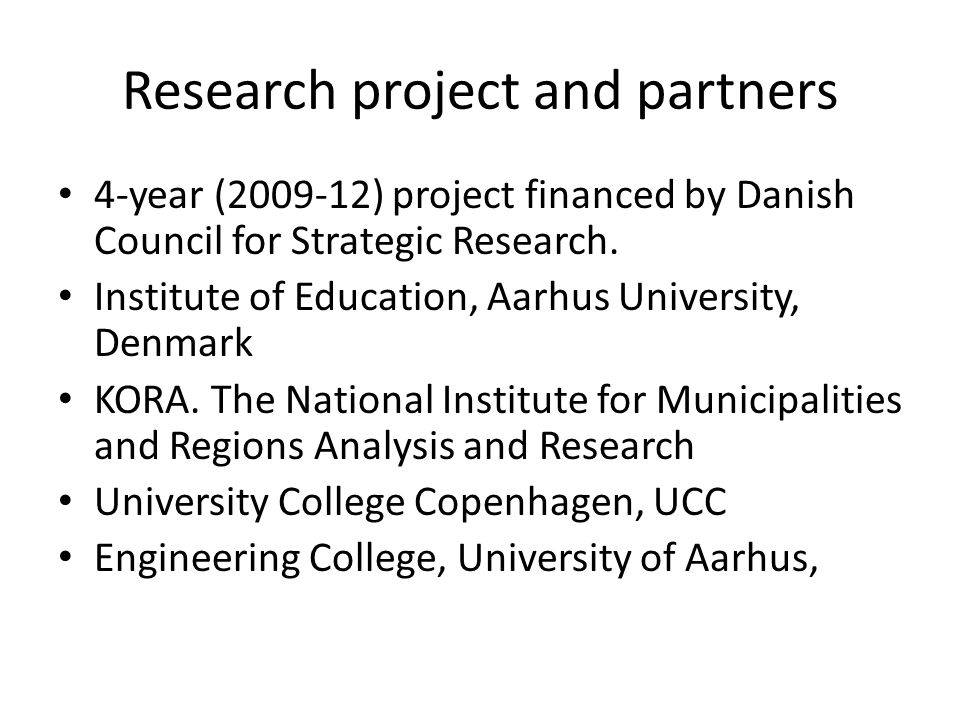 Research project and partners 4-year (2009-12) project financed by Danish Council for Strategic Research.