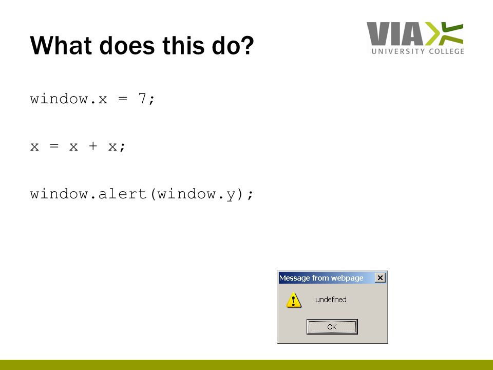 What does this do? window.x = 7; x = x + x; window.alert(window.y);