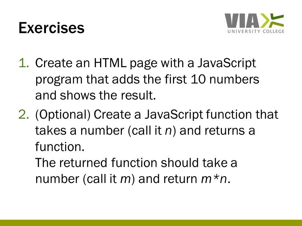 Exercises 1.Create an HTML page with a JavaScript program that adds the first 10 numbers and shows the result.