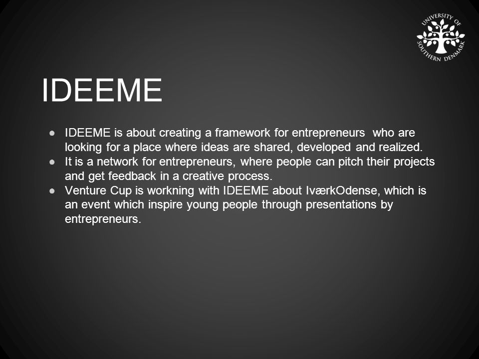 ●IDEEME is about creating a framework for entrepreneurs who are looking for a place where ideas are shared, developed and realized.