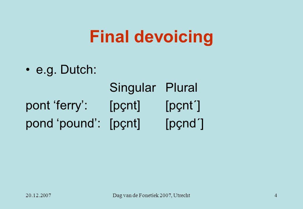 20.12.2007Dag van de Fonetiek 2007, Utrecht4 Final devoicing e.g.
