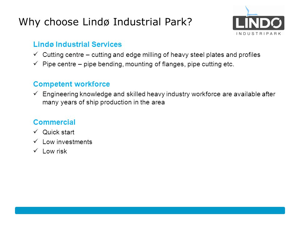 Why choose Lindø Industrial Park? Lindø Industrial Services Cutting centre – cutting and edge milling of heavy steel plates and profiles Pipe centre –