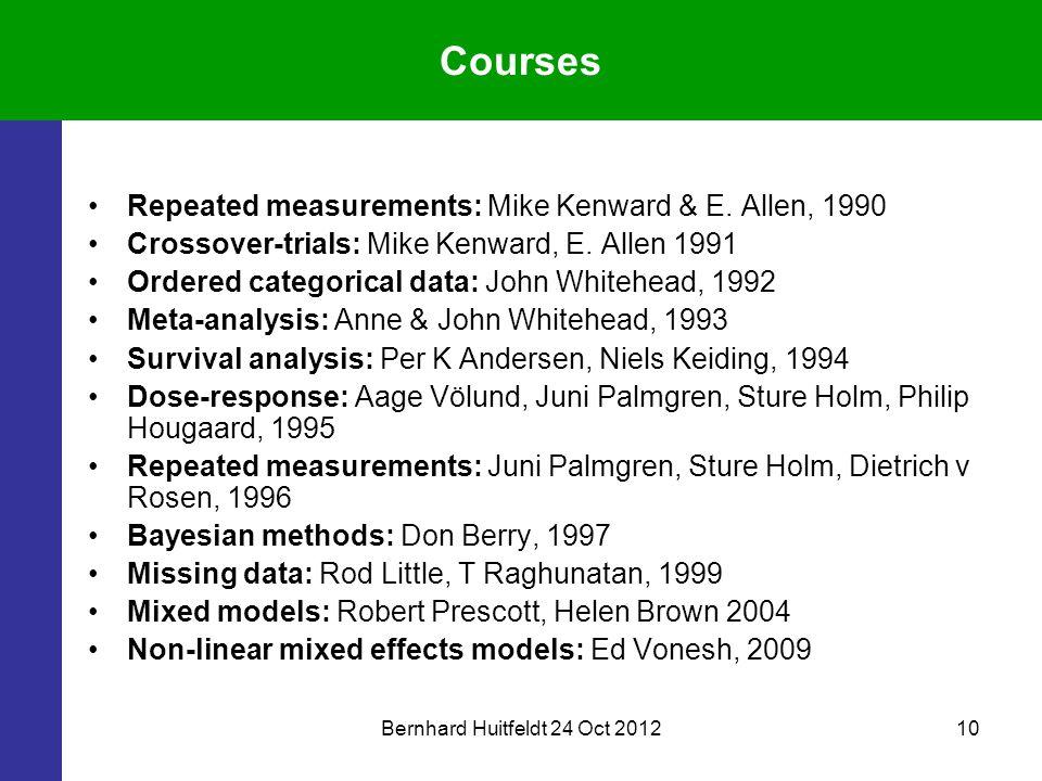 Bernhard Huitfeldt 24 Oct 201210 Courses Repeated measurements: Mike Kenward & E.